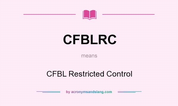 What does CFBLRC mean? It stands for CFBL Restricted Control