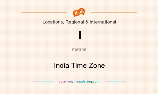 What does I mean? It stands for India Time Zone