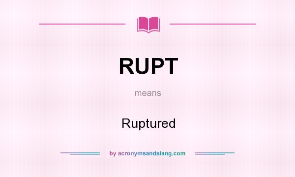 What does RUPT mean? It stands for Ruptured