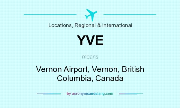 What does YVE mean? It stands for Vernon Airport, Vernon, British Columbia, Canada