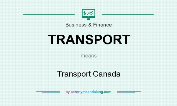 What does TRANSPORT mean? It stands for Transport Canada