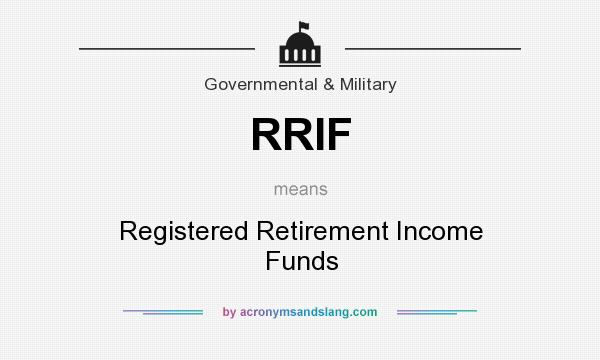 What does RRIF mean? It stands for Registered Retirement Income Funds