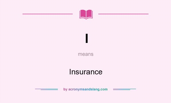 What does I mean? It stands for Insurance