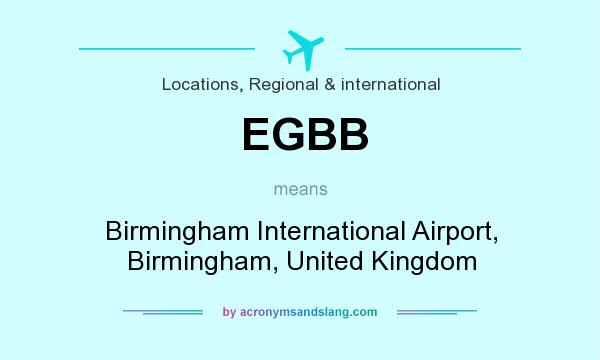 What does EGBB mean? It stands for Birmingham International Airport, Birmingham, United Kingdom