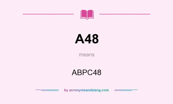 What does A48 mean? It stands for ABPC48