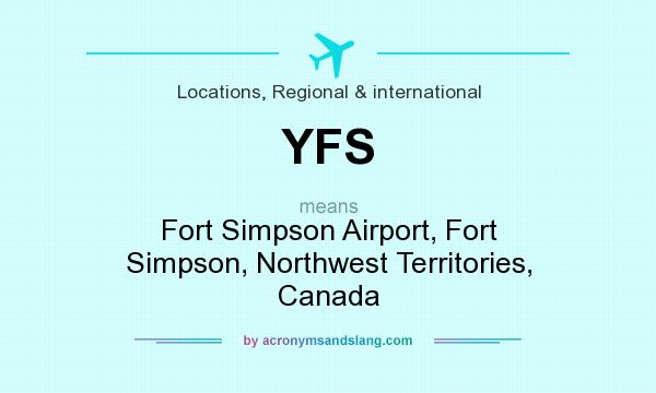 What does YFS mean? It stands for Fort Simpson Airport, Fort Simpson, Northwest Territories, Canada