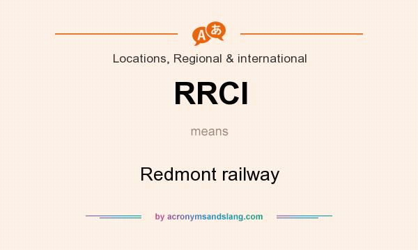 What does RRCI mean? It stands for Redmont railway