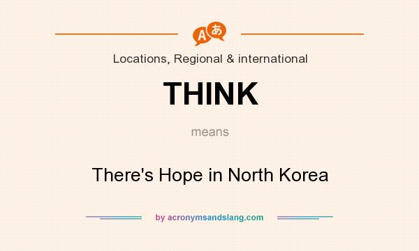 What does THINK mean? It stands for There`s Hope in North Korea