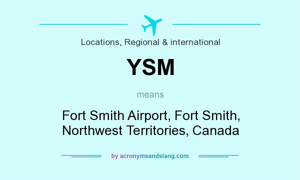 What does YSM mean? It stands for Fort Smith Airport, Fort Smith, Northwest Territories, Canada
