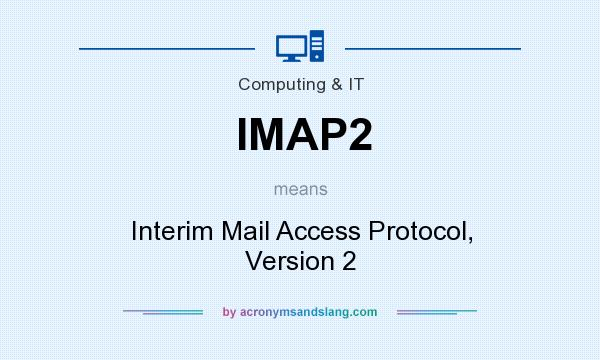 What does IMAP2 mean? It stands for Interim Mail Access Protocol, Version 2