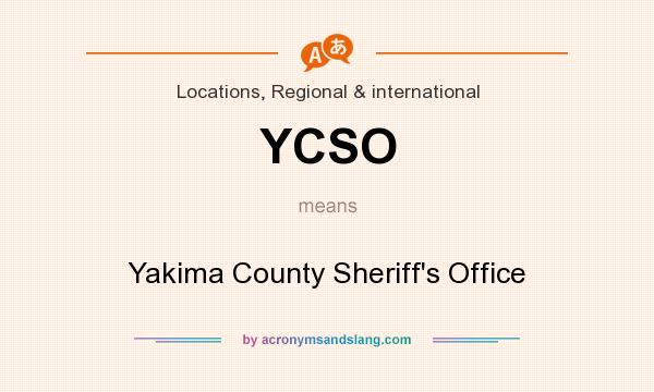 What does YCSO mean? It stands for Yakima County Sheriff`s Office