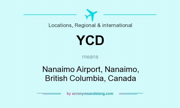 What does YCD mean? It stands for Nanaimo Airport, Nanaimo, British Columbia, Canada