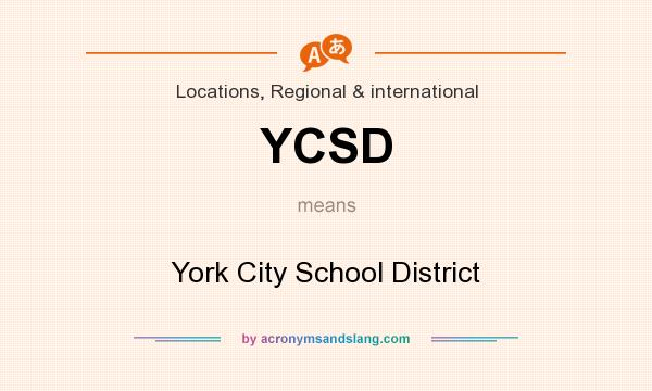 What does YCSD mean? It stands for York City School District