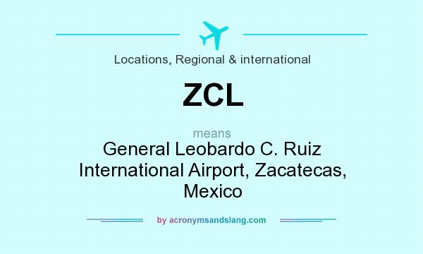 What does ZCL mean? It stands for General Leobardo C. Ruiz International Airport, Zacatecas, Mexico