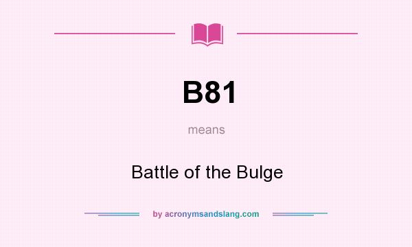 What does B81 mean? It stands for Battle of the Bulge