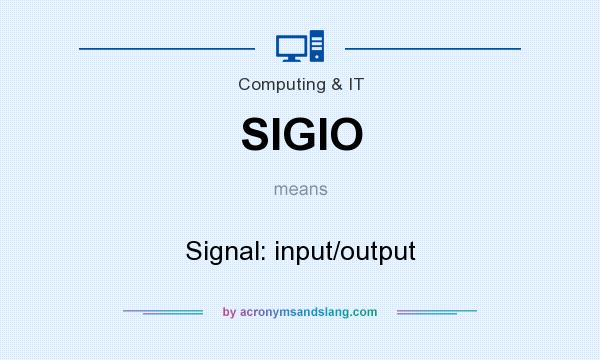 What does SIGIO mean? It stands for Signal: input/output