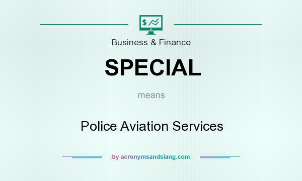 What does SPECIAL mean? It stands for Police Aviation Services