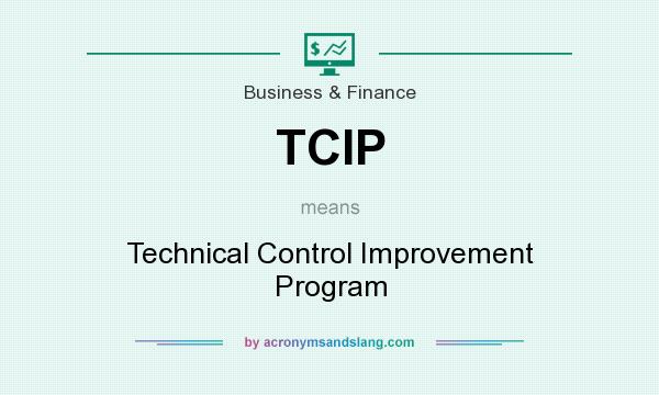 What does TCIP mean? It stands for Technical Control Improvement Program