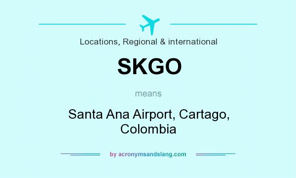 What does SKGO mean? It stands for Santa Ana Airport, Cartago, Colombia
