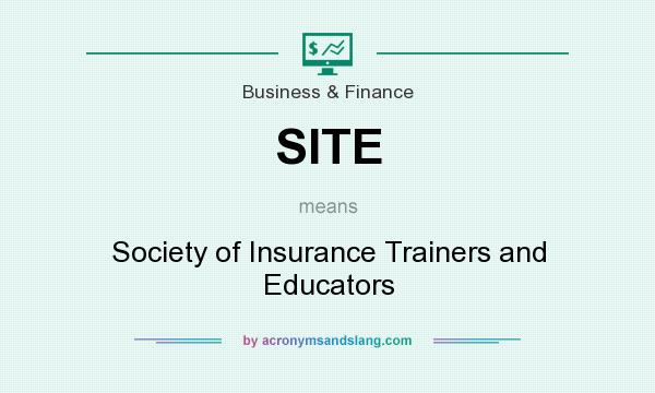 What does SITE mean? It stands for Society of Insurance Trainers and Educators