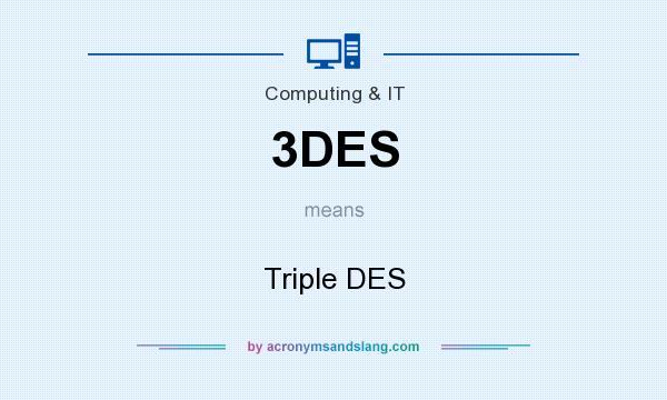 What does 3DES mean? It stands for Triple DES