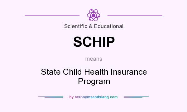 What does SCHIP mean? It stands for State Child Health Insurance Program