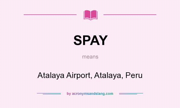 What does SPAY mean? It stands for Atalaya Airport, Atalaya, Peru