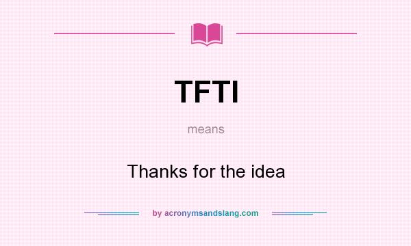 TFTI - Thanks for the idea in Undefined by AcronymsAndSlang.com