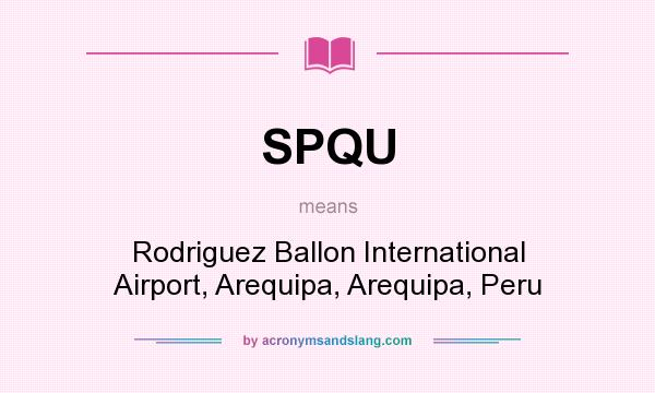 What does SPQU mean? It stands for Rodriguez Ballon International Airport, Arequipa, Arequipa, Peru