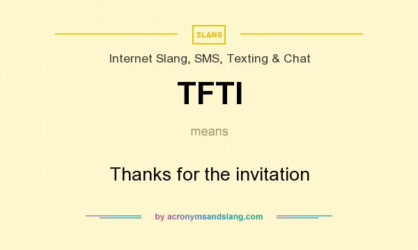 TFTI - Thanks for the invitation in Internet Slang, SMS, Texting