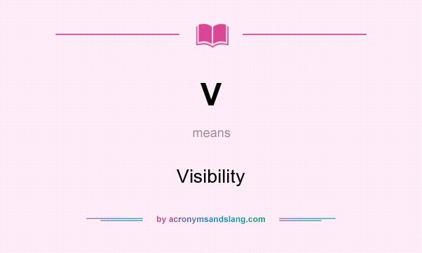 What does V mean? It stands for Visibility