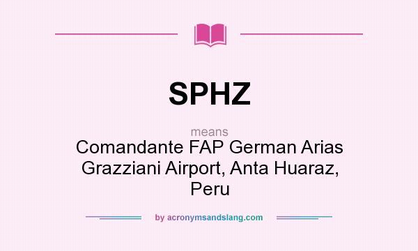 What does SPHZ mean? It stands for Comandante FAP German Arias Grazziani Airport, Anta Huaraz, Peru