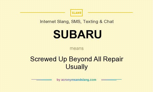What does SUBARU mean? It stands for Screwed Up Beyond All Repair Usually