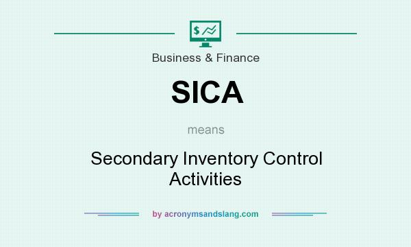 What does SICA mean? It stands for Secondary Inventory Control Activities