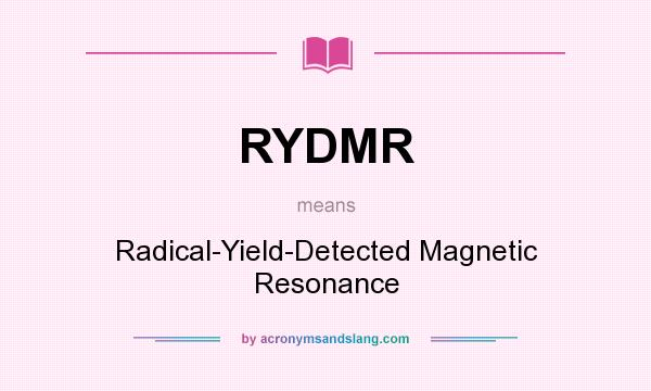 What does RYDMR mean? It stands for Radical-Yield-Detected Magnetic Resonance