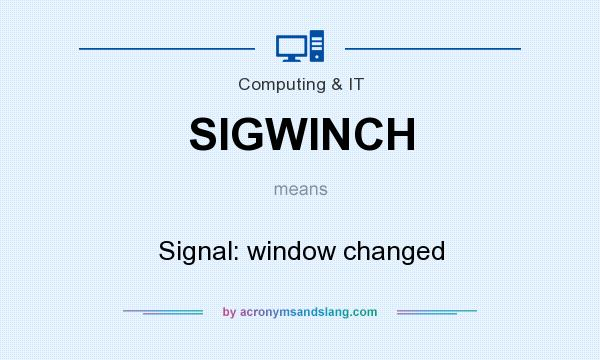 What does SIGWINCH mean? It stands for Signal: window changed