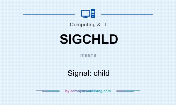 What does SIGCHLD mean? It stands for Signal: child