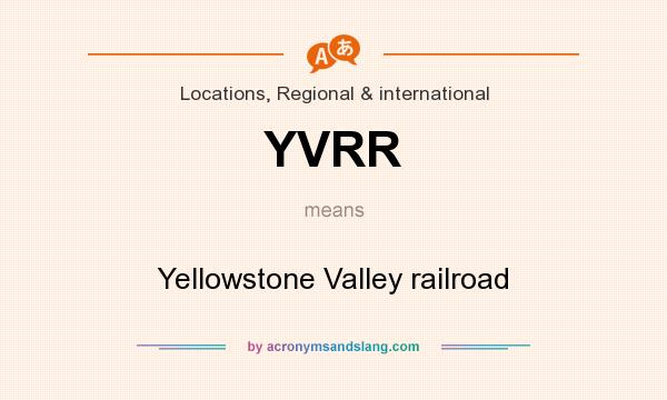 What does YVRR mean? It stands for Yellowstone Valley railroad