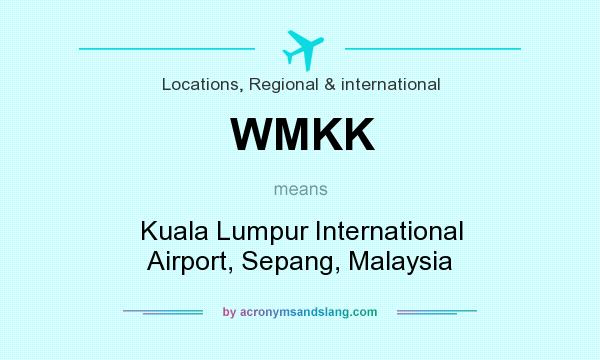 What does WMKK mean? It stands for Kuala Lumpur International Airport, Sepang, Malaysia