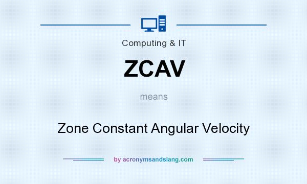 What does ZCAV mean? It stands for Zone Constant Angular Velocity