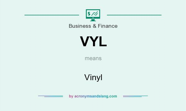 What does VYL mean? It stands for Vinyl