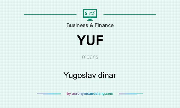 What does YUF mean? It stands for Yugoslav dinar