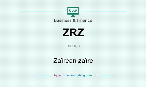 What does ZRZ mean? It stands for Zaïrean zaïre