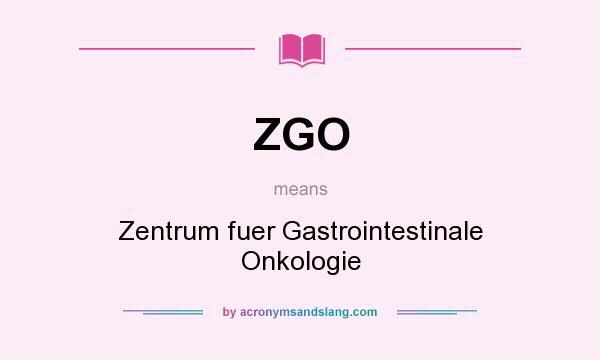 What does ZGO mean? It stands for Zentrum fuer Gastrointestinale Onkologie