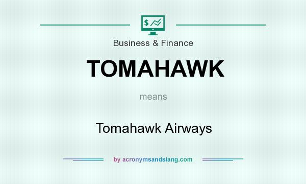What does TOMAHAWK mean? It stands for Tomahawk Airways