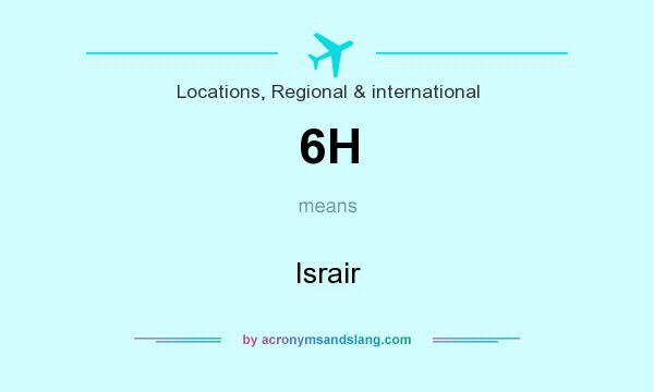 What does 6H mean? It stands for Israir