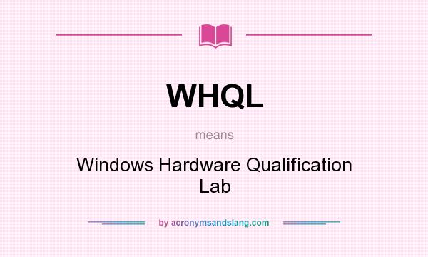 What does WHQL mean? It stands for Windows Hardware Qualification Lab