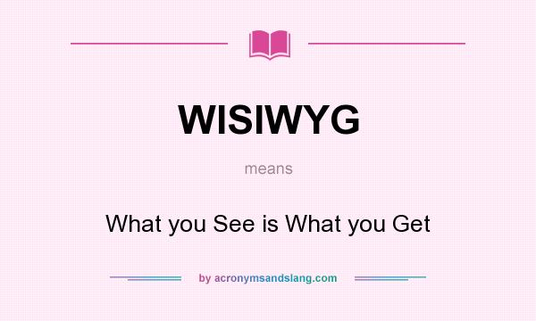 What does WISIWYG mean? It stands for What you See is What you Get