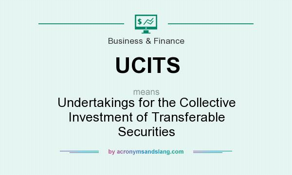 What does UCITS mean? It stands for Undertakings for the Collective Investment of Transferable Securities