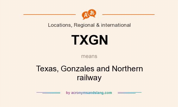 What does TXGN mean? It stands for Texas, Gonzales and Northern railway
